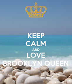Poster: KEEP CALM AND LOVE BROOKLYN QUEEN