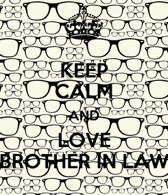 Poster: KEEP CALM AND LOVE BROTHER IN LAW