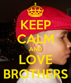 Poster: KEEP CALM AND LOVE BROTHERS