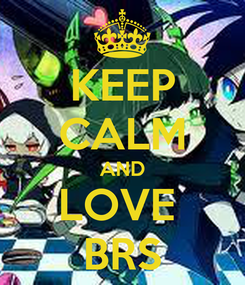 Poster: KEEP CALM AND LOVE  BRS