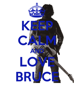 Poster: KEEP CALM AND LOVE BRUCE