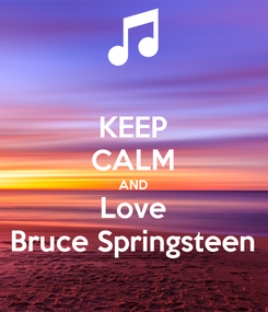 Poster: KEEP CALM AND Love Bruce Springsteen