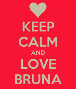 Poster: KEEP CALM AND LOVE BRUNA