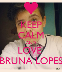 Poster: KEEP CALM AND LOVE  BRUNA LOPES