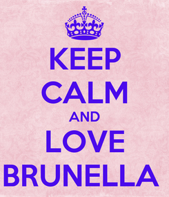 Poster: KEEP CALM AND LOVE BRUNELLA