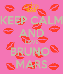 Poster: KEEP CALM AND LOVE BRUNO  MARS