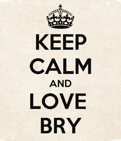 Poster: KEEP CALM AND LOVE  BRY