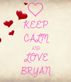 Poster: KEEP CALM AND LOVE BRYAN