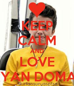 Poster: KEEP CALM AND LOVE BRYAN DOMANI
