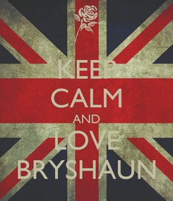 Poster: KEEP CALM AND LOVE BRYSHAUN