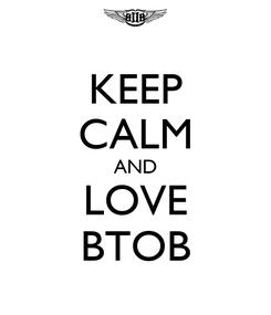 Poster: KEEP CALM AND LOVE BTOB
