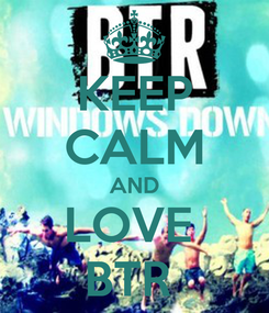 Poster: KEEP CALM AND LOVE  BTR