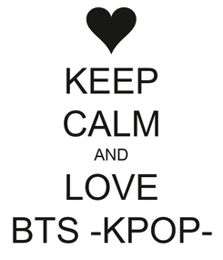 Poster: KEEP CALM AND LOVE BTS -KPOP-