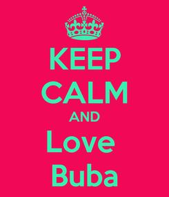 Poster: KEEP CALM AND Love  Buba