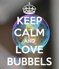 Poster: KEEP CALM AND LOVE BUBBELS