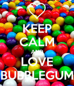 Poster: KEEP CALM AND LOVE BUBBLEGUM