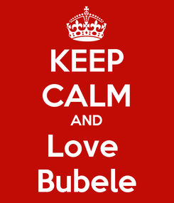 Poster: KEEP CALM AND Love  Bubele