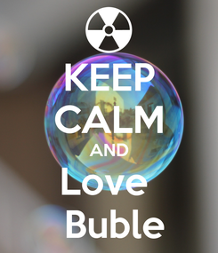 Poster: KEEP CALM AND Love   Buble