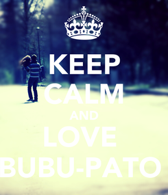 Poster: KEEP CALM AND LOVE  BUBU-PATO