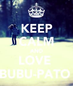 Poster: KEEP CALM AND LOVE  BUBU-PATO