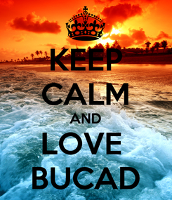Poster: KEEP CALM AND LOVE  BUCAD