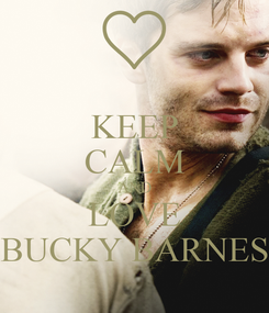 Poster: KEEP CALM AND LOVE BUCKY BARNES