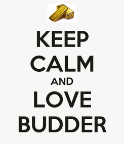 Poster: KEEP CALM AND LOVE BUDDER
