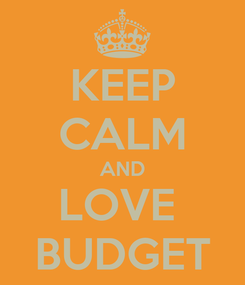 Poster: KEEP CALM AND LOVE  BUDGET