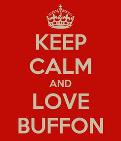 Poster: KEEP CALM AND LOVE BUFFON