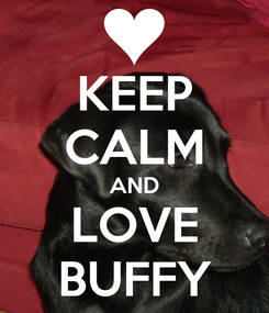 Poster: KEEP CALM AND LOVE BUFFY