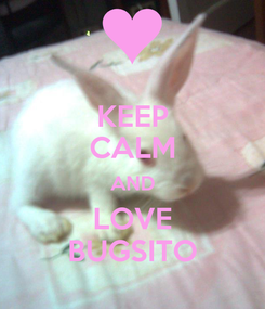 Poster: KEEP CALM AND LOVE BUGSITO