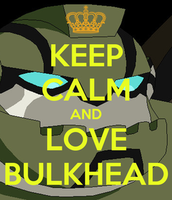 Poster: KEEP CALM AND LOVE BULKHEAD
