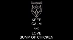 Poster: KEEP CALM AND LOVE BUMP OF CHICKEN