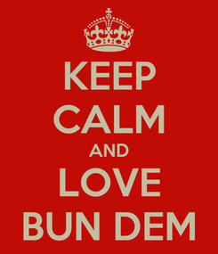 Poster: KEEP CALM AND LOVE BUN DEM
