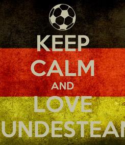 Poster: KEEP CALM AND LOVE BUNDESTEAM