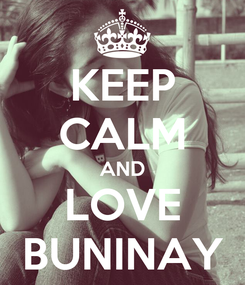 Poster: KEEP CALM AND LOVE BUNINAY