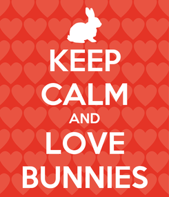 Poster: KEEP CALM AND LOVE BUNNIES