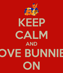 Poster: KEEP CALM AND LOVE BUNNIES ON