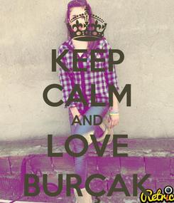 Poster: KEEP CALM AND LOVE BURÇAK