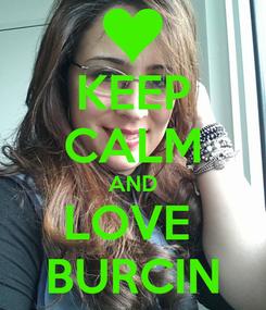 Poster: KEEP CALM AND LOVE  BURCIN