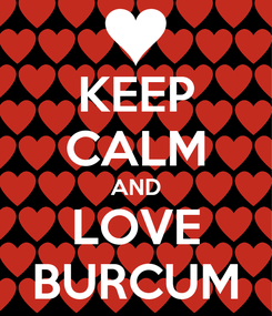Poster: KEEP CALM AND LOVE BURCUM