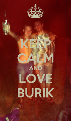 Poster: KEEP CALM AND LOVE BURIK