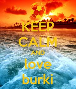 Poster: KEEP CALM AND love burki