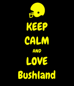 Poster: KEEP CALM AND LOVE Bushland