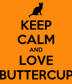 Poster: KEEP CALM AND LOVE BUTTERCUP