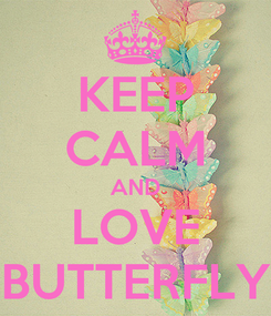 Poster: KEEP CALM AND LOVE BUTTERFLY
