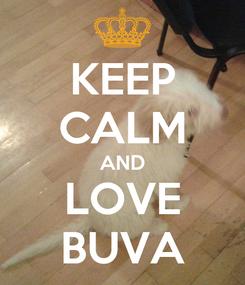 Poster: KEEP CALM AND LOVE BUVA