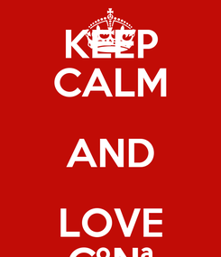 Poster: KEEP CALM AND LOVE CºNª