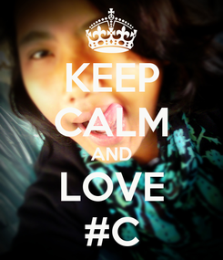 Poster: KEEP CALM AND LOVE #C