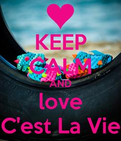 Poster: KEEP CALM AND love C'est La Vie